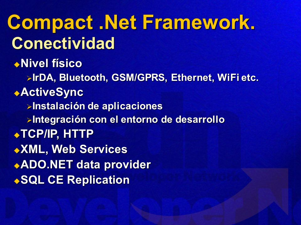 Conectividad Nivel físico Nivel físico IrDA, Bluetooth, GSM/GPRS, Ethernet, WiFi etc. IrDA, Bluetooth, GSM/GPRS, Ethernet, WiFi etc. ActiveSync Active