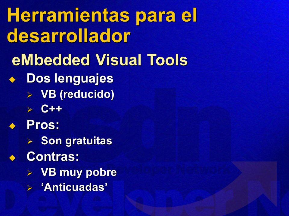 Dos lenguajes Dos lenguajes VB (reducido) VB (reducido) C++ C++ Pros: Pros: Son gratuitas Son gratuitas Contras: Contras: VB muy pobre VB muy pobre Anticuadas Anticuadas eMbedded Visual Tools Herramientas para el desarrollador