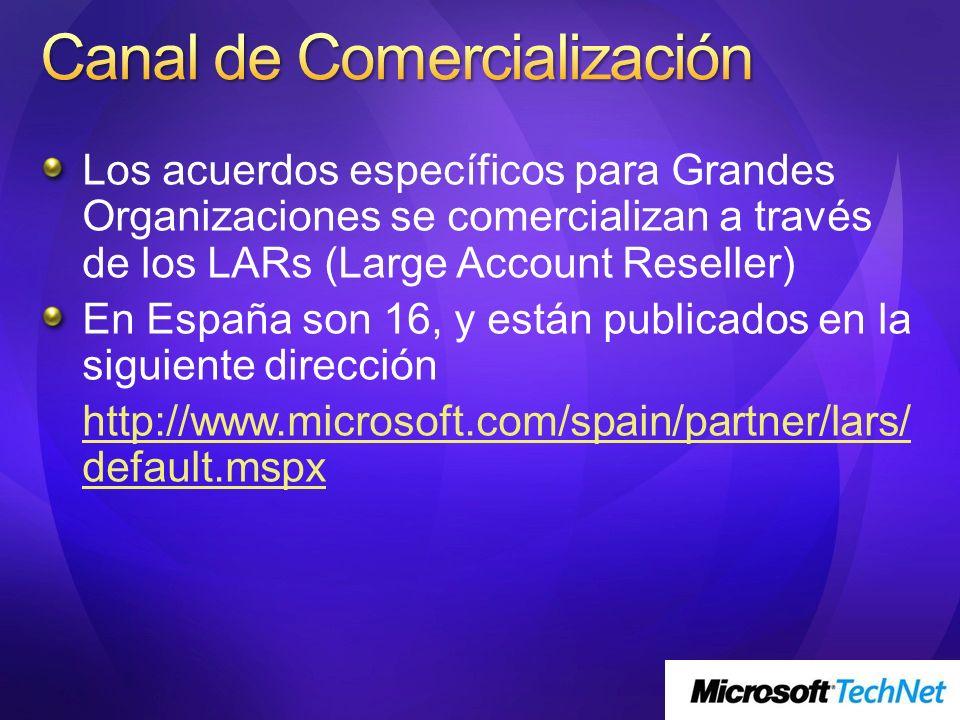Los acuerdos específicos para Grandes Organizaciones se comercializan a través de los LARs (Large Account Reseller) En España son 16, y están publicad