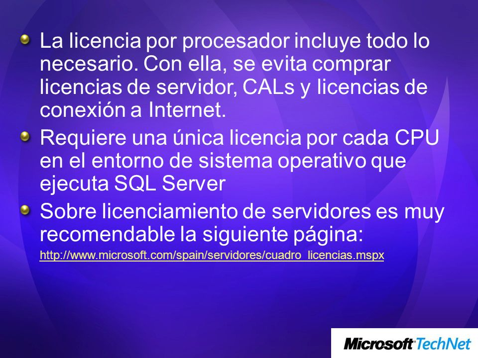 La licencia por procesador incluye todo lo necesario. Con ella, se evita comprar licencias de servidor, CALs y licencias de conexión a Internet. Requi