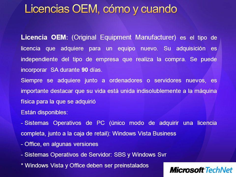 Licencia OEM : (Original Equipment Manufacturer) es el tipo de licencia que adquiere para un equipo nuevo. Su adquisición es independiente del tipo de