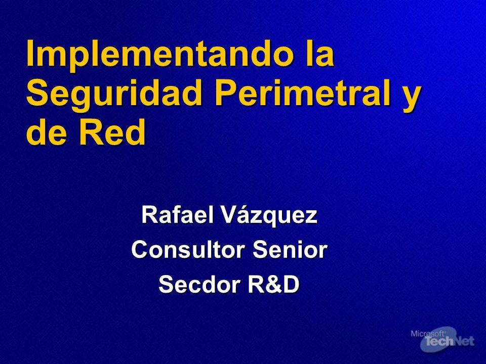 Implementando la Seguridad Perimetral y de Red Rafael Vázquez Consultor Senior Secdor R&D