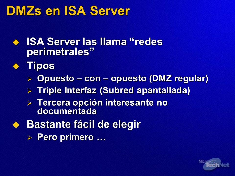DMZs en ISA Server ISA Server las llama redes perimetrales ISA Server las llama redes perimetrales Tipos Tipos Opuesto – con – opuesto (DMZ regular) O