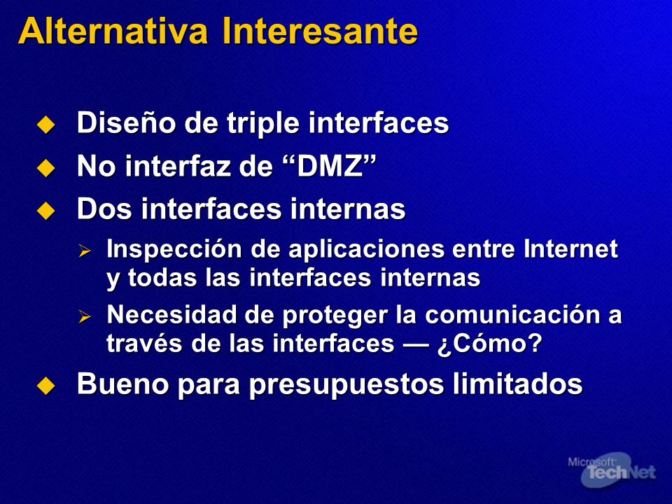 Alternativa Interesante Diseño de triple interfaces Diseño de triple interfaces No interfaz de DMZ No interfaz de DMZ Dos interfaces internas Dos inte