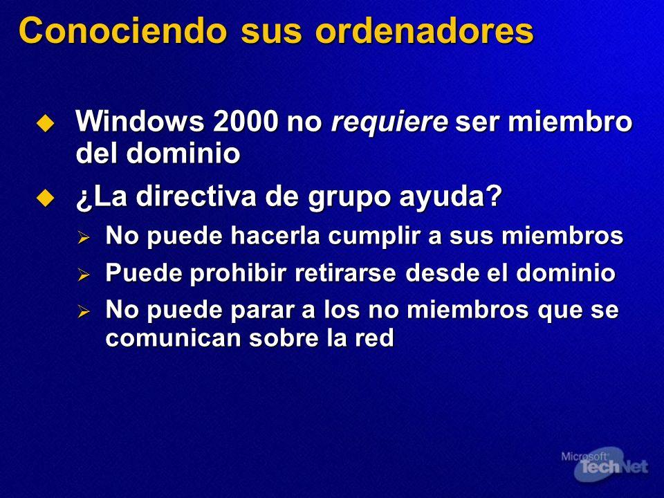 Conociendo sus ordenadores Windows 2000 no requiere ser miembro del dominio Windows 2000 no requiere ser miembro del dominio ¿La directiva de grupo ay