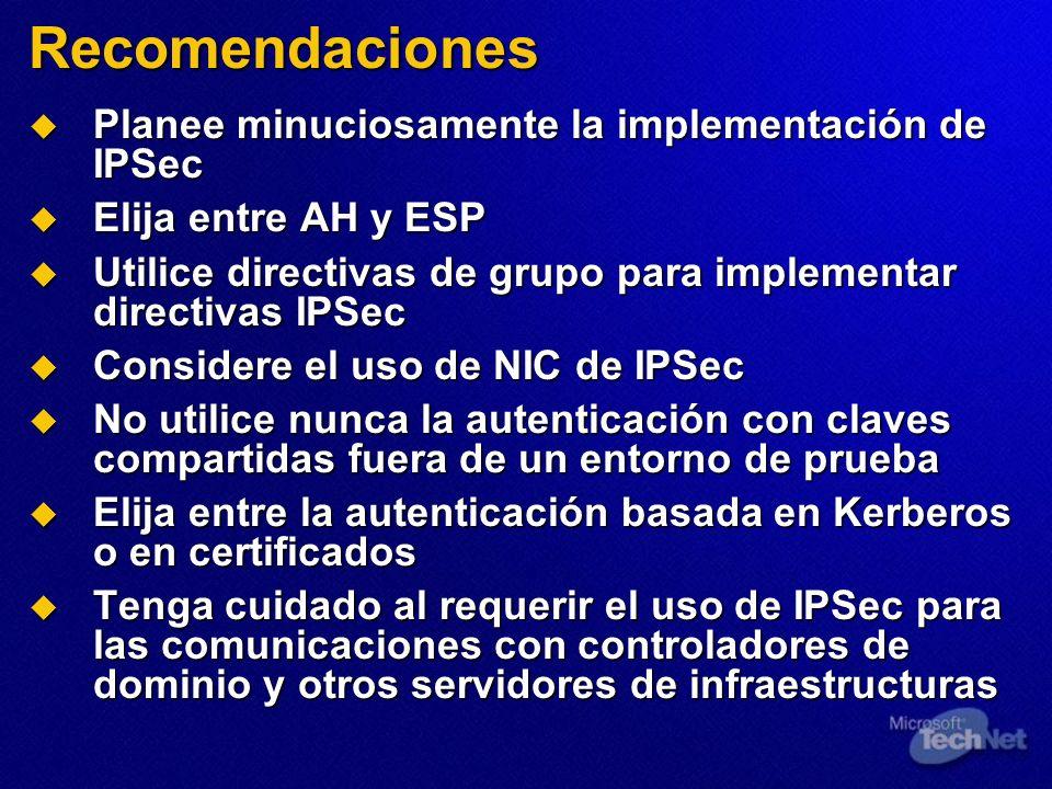 Recomendaciones Planee minuciosamente la implementación de IPSec Planee minuciosamente la implementación de IPSec Elija entre AH y ESP Elija entre AH