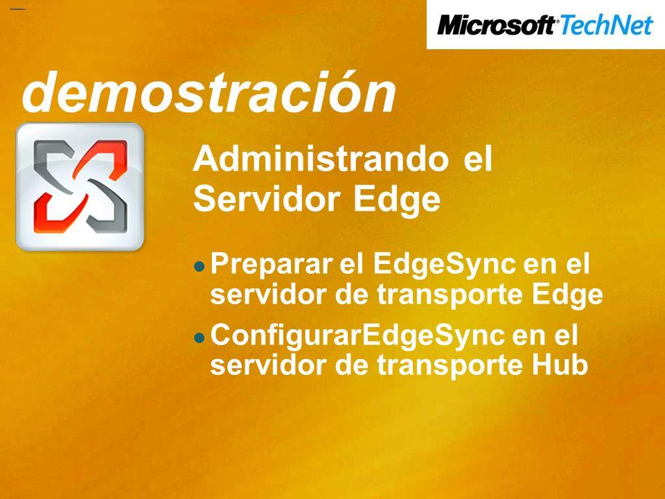 Demo Administrando el Servidor Edge Preparar el EdgeSync en el servidor de transporte Edge ConfigurarEdgeSync en el servidor de transporte Hub demostr