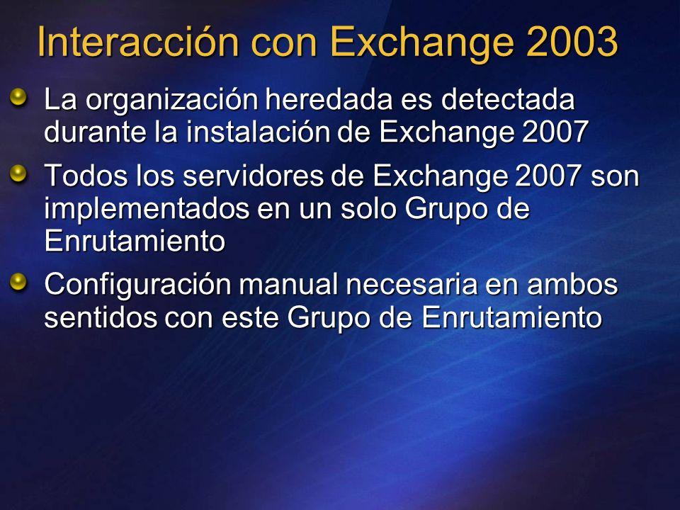 Interacción con Exchange 2003 La organización heredada es detectada durante la instalación de Exchange 2007 Todos los servidores de Exchange 2007 son