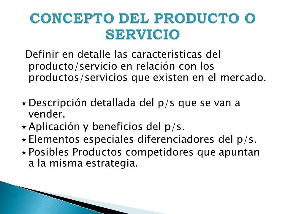 Definir en detalle las características del producto/servicio en relación con los productos/servicios que existen en el mercado. Descripción detallada