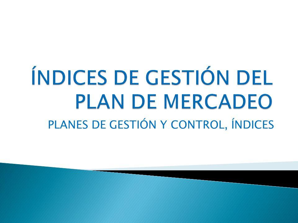 PLANES DE GESTIÓN Y CONTROL, ÍNDICES