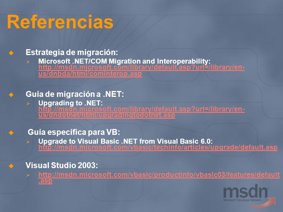 Referencias Estrategia de migración: Microsoft.NET/COM Migration and Interoperability: http://msdn.microsoft.com/library/default.asp?url=/library/en-
