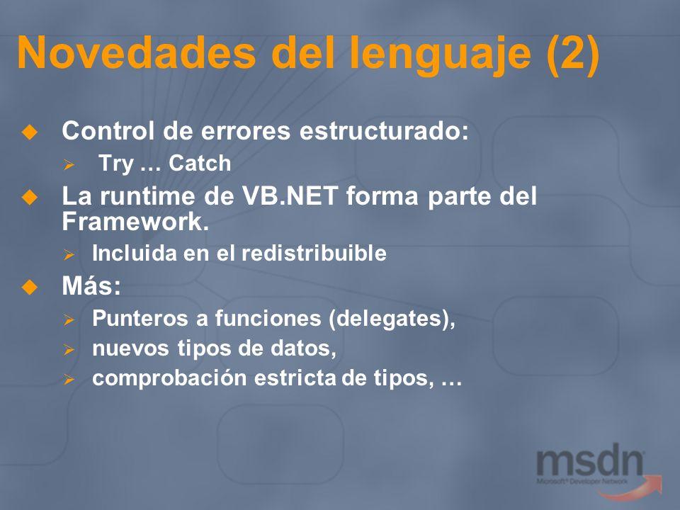 Novedades del lenguaje (2) Control de errores estructurado: Try … Catch La runtime de VB.NET forma parte del Framework. Incluida en el redistribuible