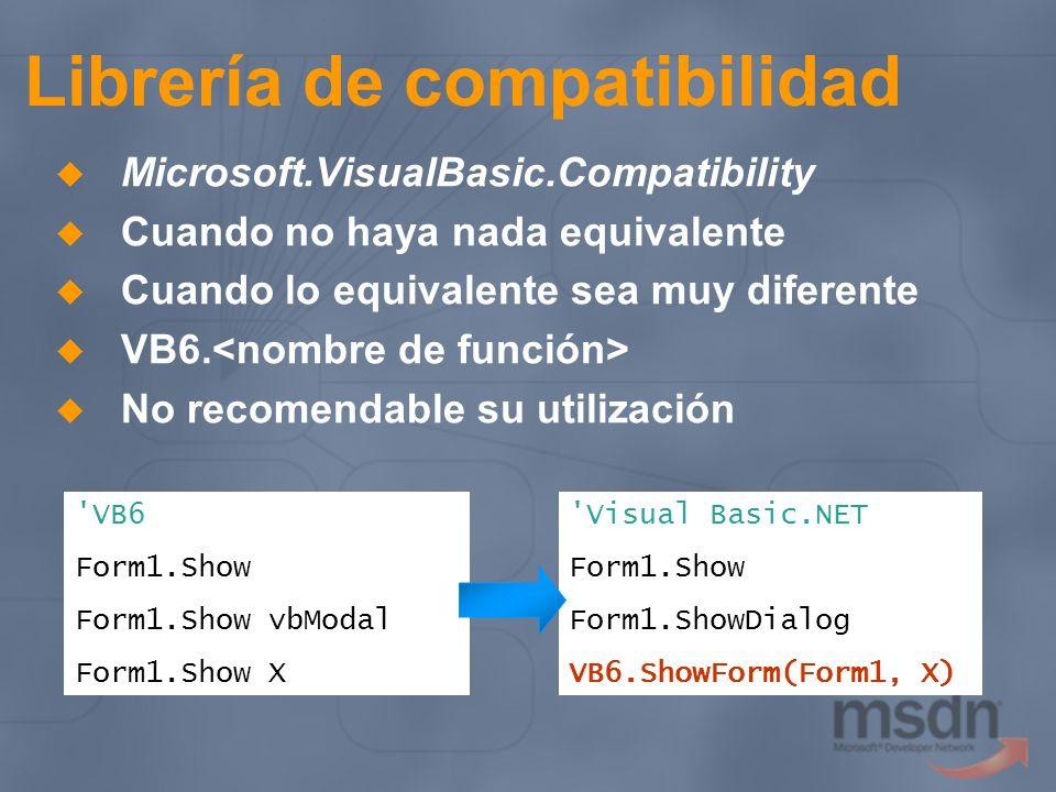 Librería de compatibilidad Microsoft.VisualBasic.Compatibility Cuando no haya nada equivalente Cuando lo equivalente sea muy diferente VB6. No recomen