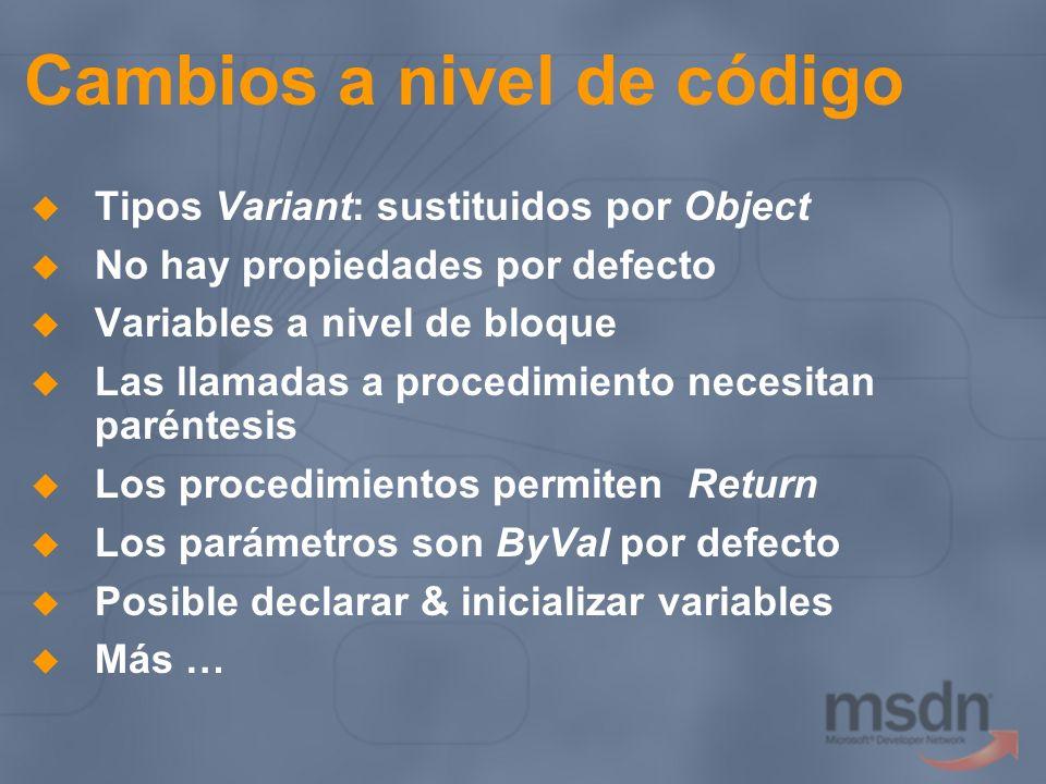 Cambios a nivel de código Tipos Variant: sustituidos por Object No hay propiedades por defecto Variables a nivel de bloque Las llamadas a procedimient