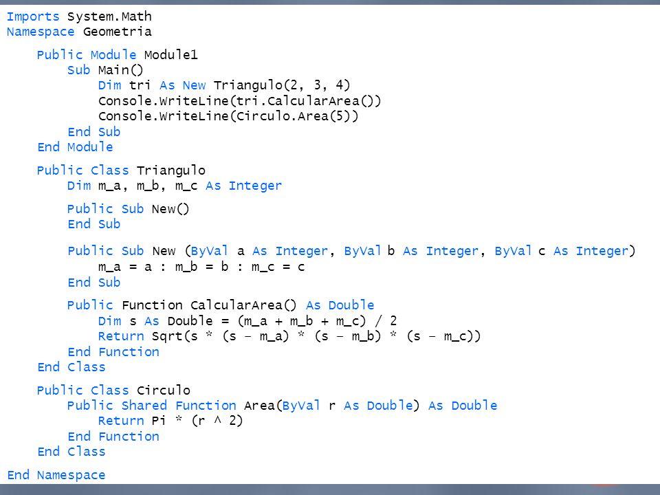 Imports System.Math Namespace Geometria Public Module Module1 Sub Main() Dim tri As New Triangulo(2, 3, 4) Console.WriteLine(tri.CalcularArea()) Conso
