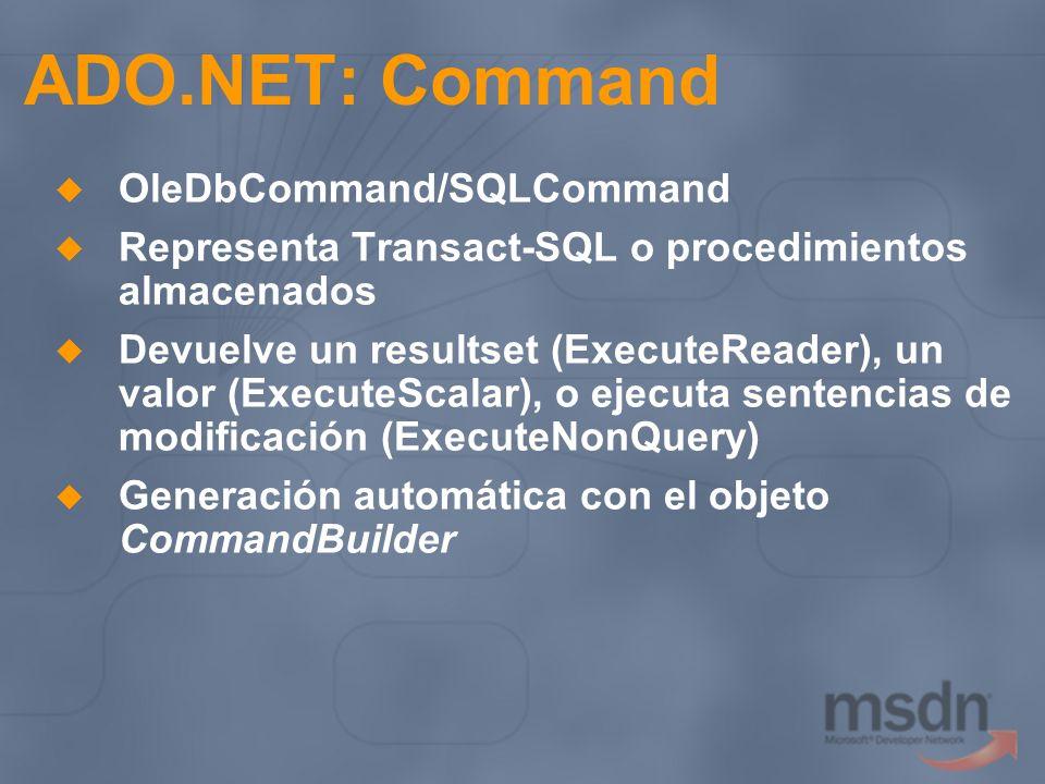 ADO.NET: Command OleDbCommand/SQLCommand Representa Transact-SQL o procedimientos almacenados Devuelve un resultset (ExecuteReader), un valor (Execute