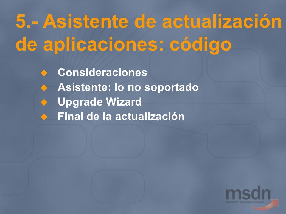 5.- Asistente de actualización de aplicaciones: código Consideraciones Asistente: lo no soportado Upgrade Wizard Final de la actualización