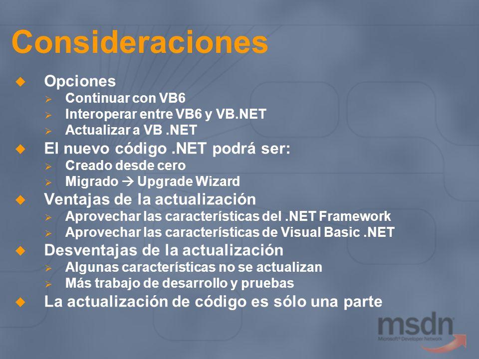 Consideraciones Opciones Continuar con VB6 Interoperar entre VB6 y VB.NET Actualizar a VB.NET El nuevo código.NET podrá ser: Creado desde cero Migrado