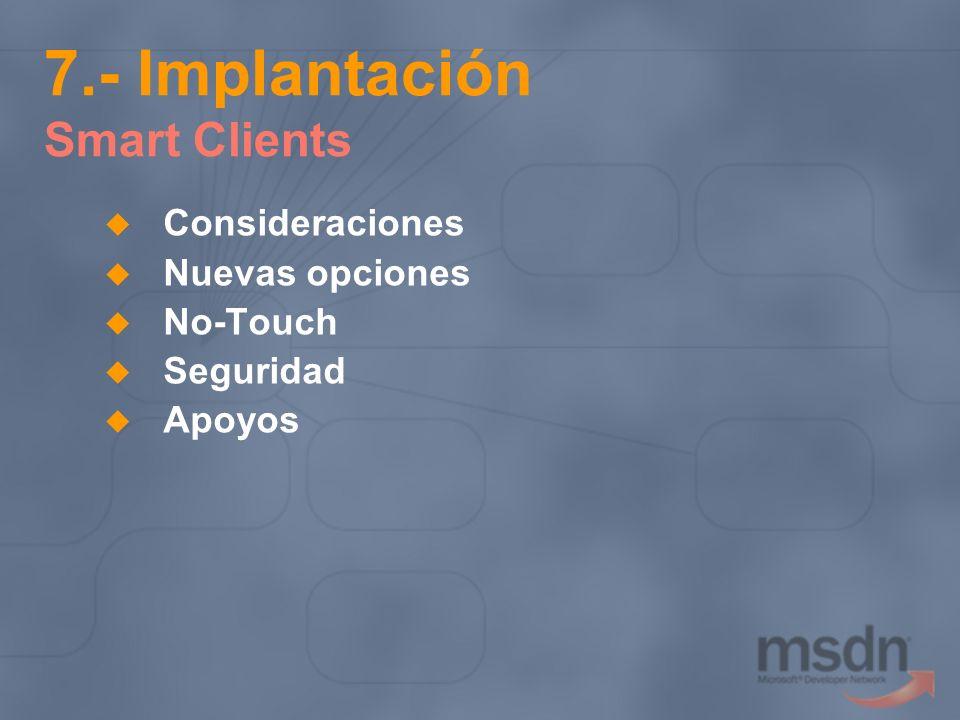 7.- Implantación Smart Clients Consideraciones Nuevas opciones No-Touch Seguridad Apoyos