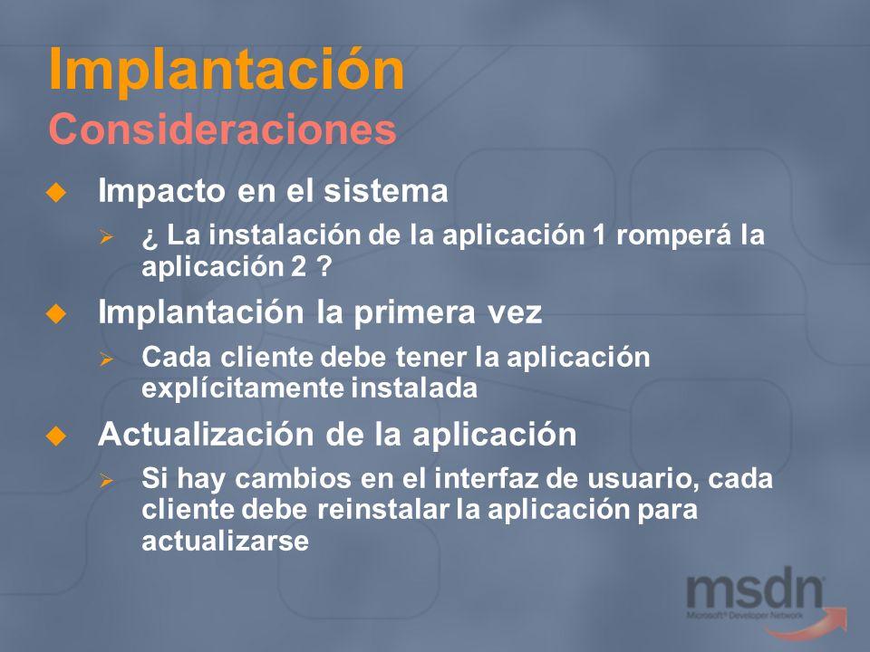 Implantación Consideraciones Impacto en el sistema ¿ La instalación de la aplicación 1 romperá la aplicación 2 ? Implantación la primera vez Cada clie