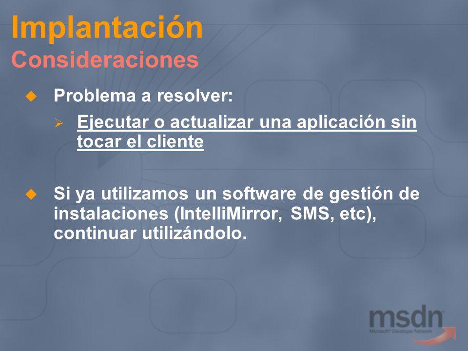 Implantación Consideraciones Problema a resolver: Ejecutar o actualizar una aplicación sin tocar el cliente Si ya utilizamos un software de gestión de