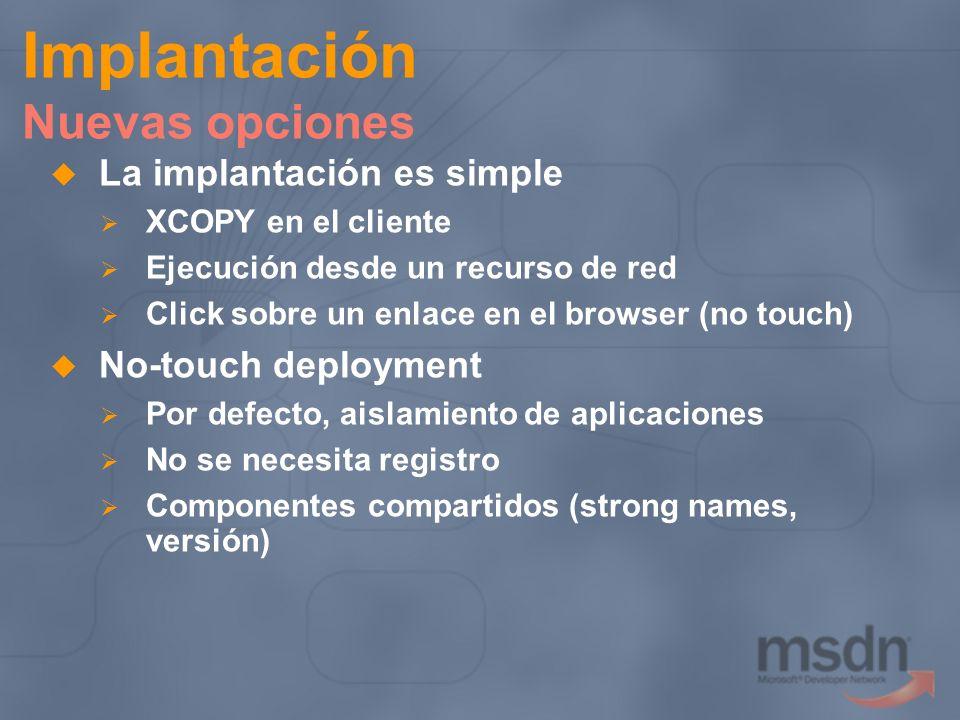 Implantación Nuevas opciones La implantación es simple XCOPY en el cliente Ejecución desde un recurso de red Click sobre un enlace en el browser (no t