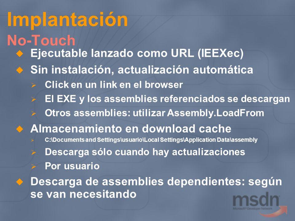 Implantación No-Touch Ejecutable lanzado como URL (IEEXec) Sin instalación, actualización automática Click en un link en el browser El EXE y los assem