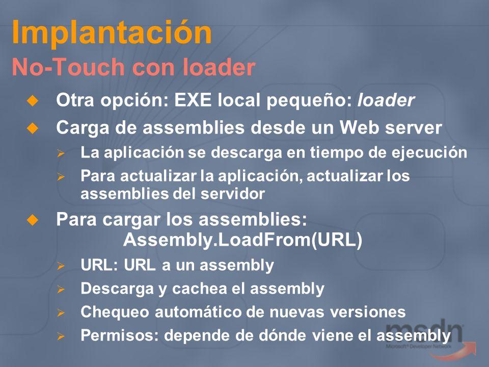 Implantación No-Touch con loader Otra opción: EXE local pequeño: loader Carga de assemblies desde un Web server La aplicación se descarga en tiempo de