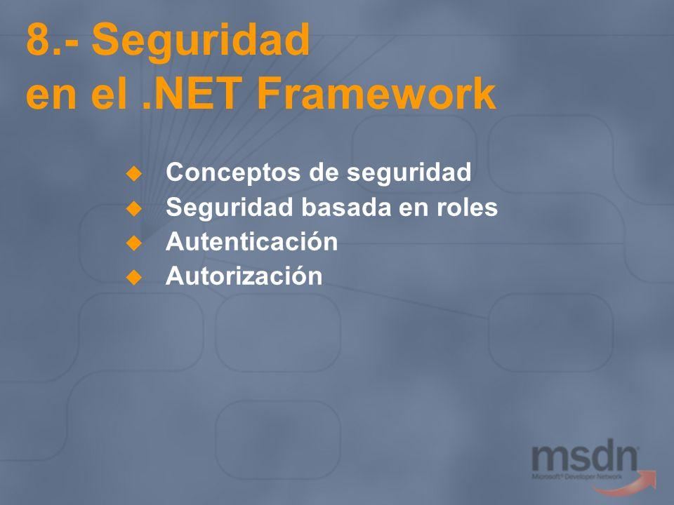 8.- Seguridad en el.NET Framework Conceptos de seguridad Seguridad basada en roles Autenticación Autorización