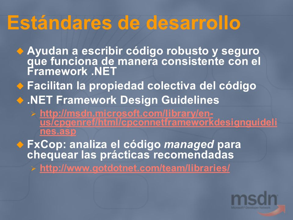 Estándares de desarrollo Ayudan a escribir código robusto y seguro que funciona de manera consistente con el Framework.NET Facilitan la propiedad cole