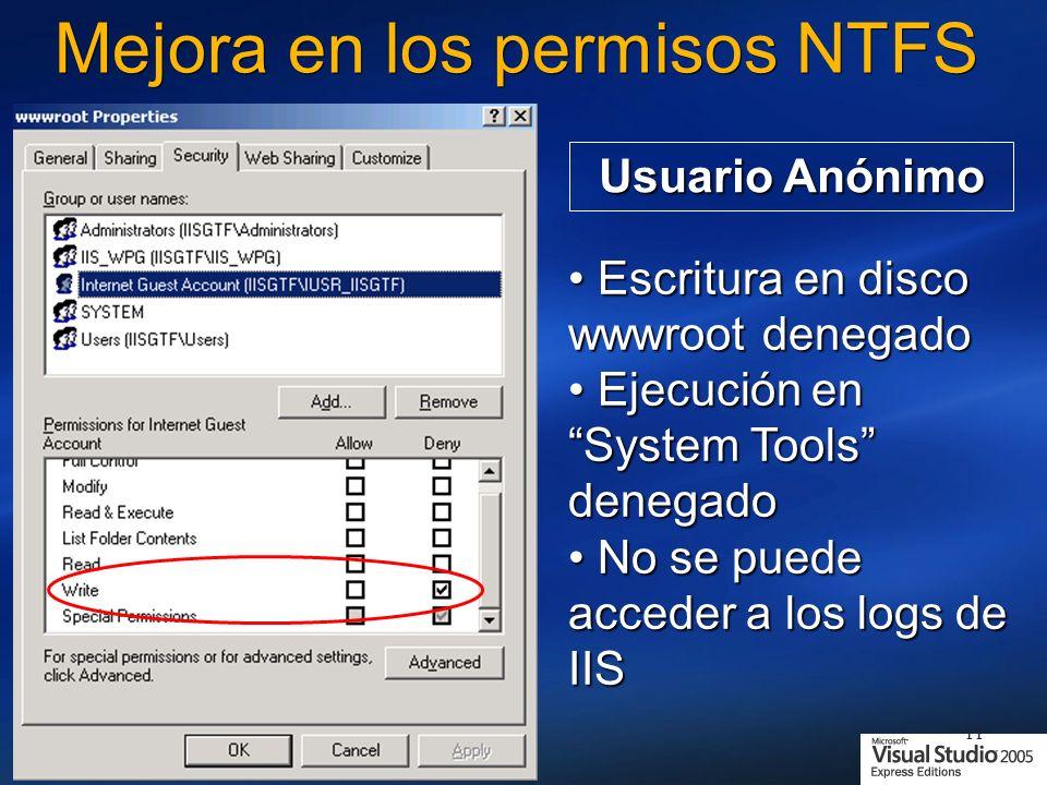11 Mejora en los permisos NTFS Escritura en disco wwwroot denegado Escritura en disco wwwroot denegado Ejecución en System Tools denegado Ejecución en System Tools denegado No se puede acceder a los logs de IIS No se puede acceder a los logs de IIS Usuario Anónimo