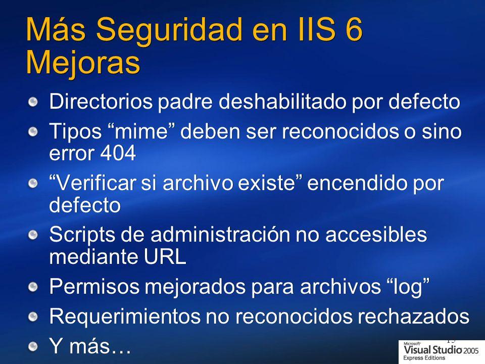 15 Más Seguridad en IIS 6 Mejoras Directorios padre deshabilitado por defecto Tipos mime deben ser reconocidos o sino error 404 Verificar si archivo e