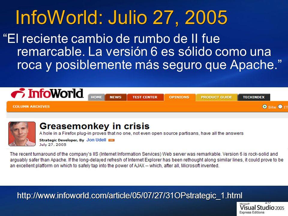 26 InfoWorld: Julio 27, 2005 El reciente cambio de rumbo de II fue remarcable. La versión 6 es sólido como una roca y posiblemente más seguro que Apac