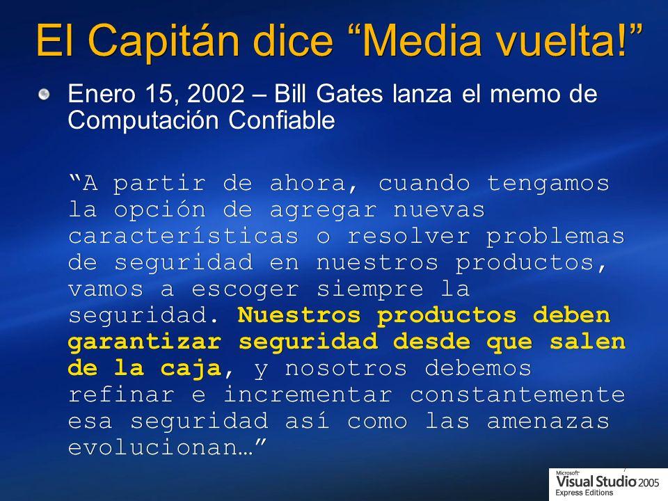 7 El Capitán dice Media vuelta! Enero 15, 2002 – Bill Gates lanza el memo de Computación Confiable A partir de ahora, cuando tengamos la opción de agr