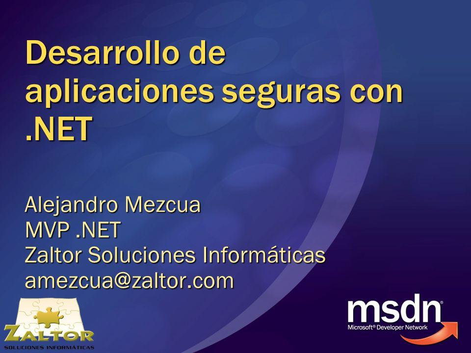 Desarrollo de aplicaciones seguras con.NET Alejandro Mezcua MVP.NET Zaltor Soluciones Informáticas amezcua@zaltor.com