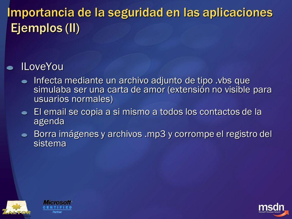 Importancia de la seguridad en las aplicaciones Ejemplos (II) ILoveYou Infecta mediante un archivo adjunto de tipo.vbs que simulaba ser una carta de a