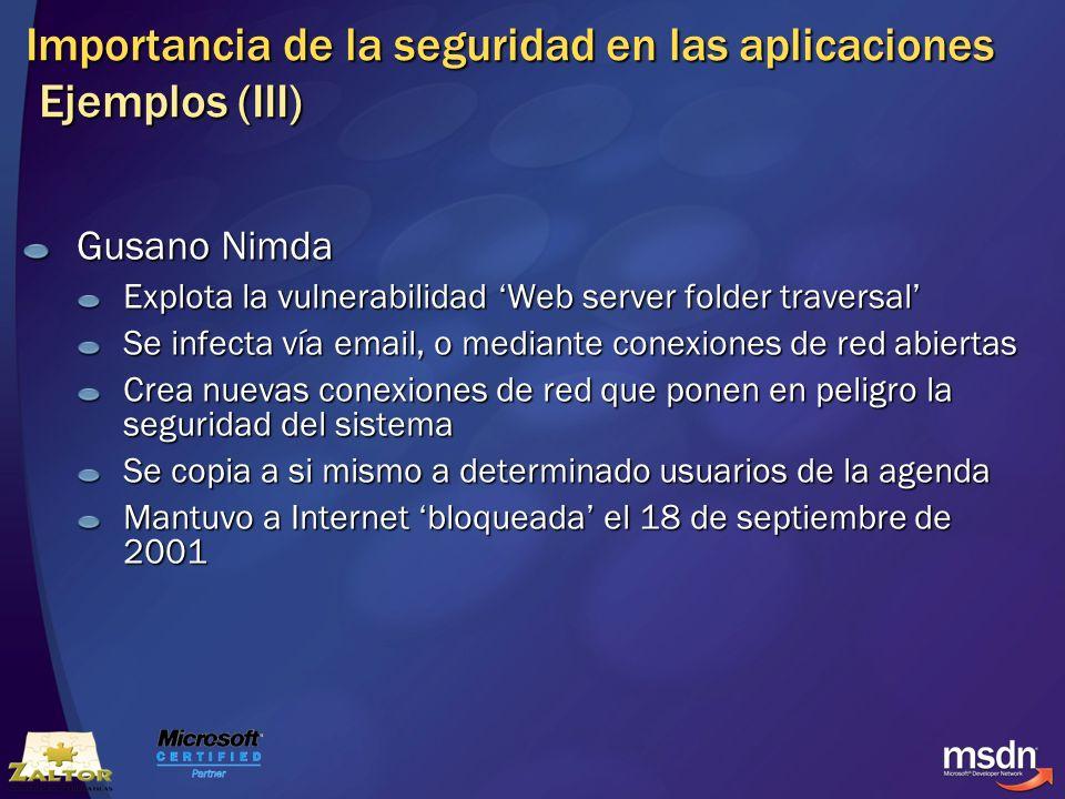Importancia de la seguridad en las aplicaciones Ejemplos (III) Gusano Nimda Explota la vulnerabilidad Web server folder traversal Se infecta vía email
