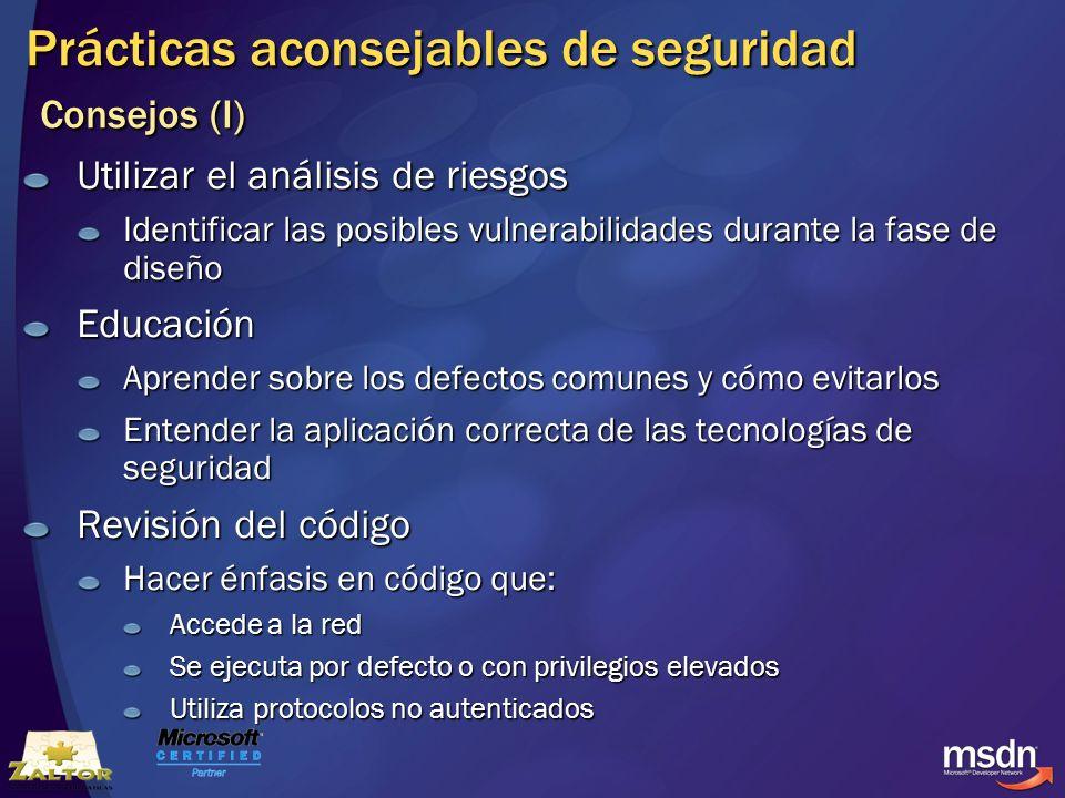 Prácticas aconsejables de seguridad Consejos (I) Utilizar el análisis de riesgos Identificar las posibles vulnerabilidades durante la fase de diseño E