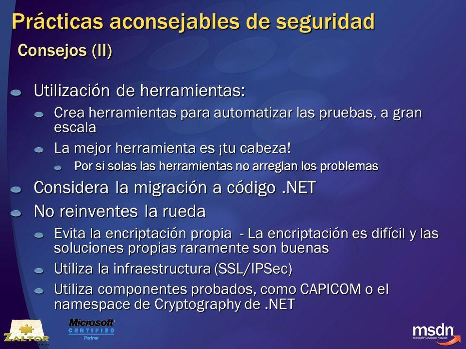 Prácticas aconsejables de seguridad Consejos (II) Utilización de herramientas: Crea herramientas para automatizar las pruebas, a gran escala La mejor