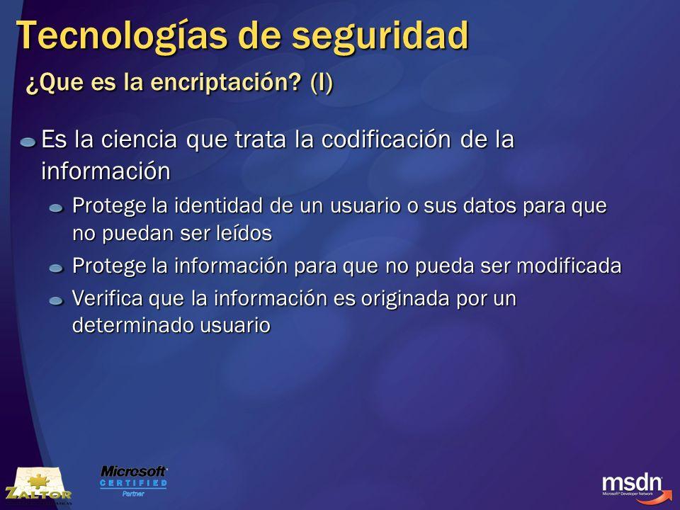 Tecnologías de seguridad ¿Que es la encriptación? (I) Es la ciencia que trata la codificación de la información Protege la identidad de un usuario o s