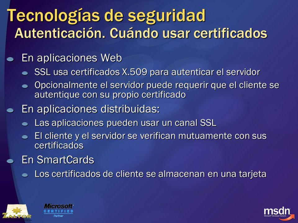 Tecnologías de seguridad Autenticación. Cuándo usar certificados En aplicaciones Web SSL usa certificados X.509 para autenticar el servidor Opcionalme
