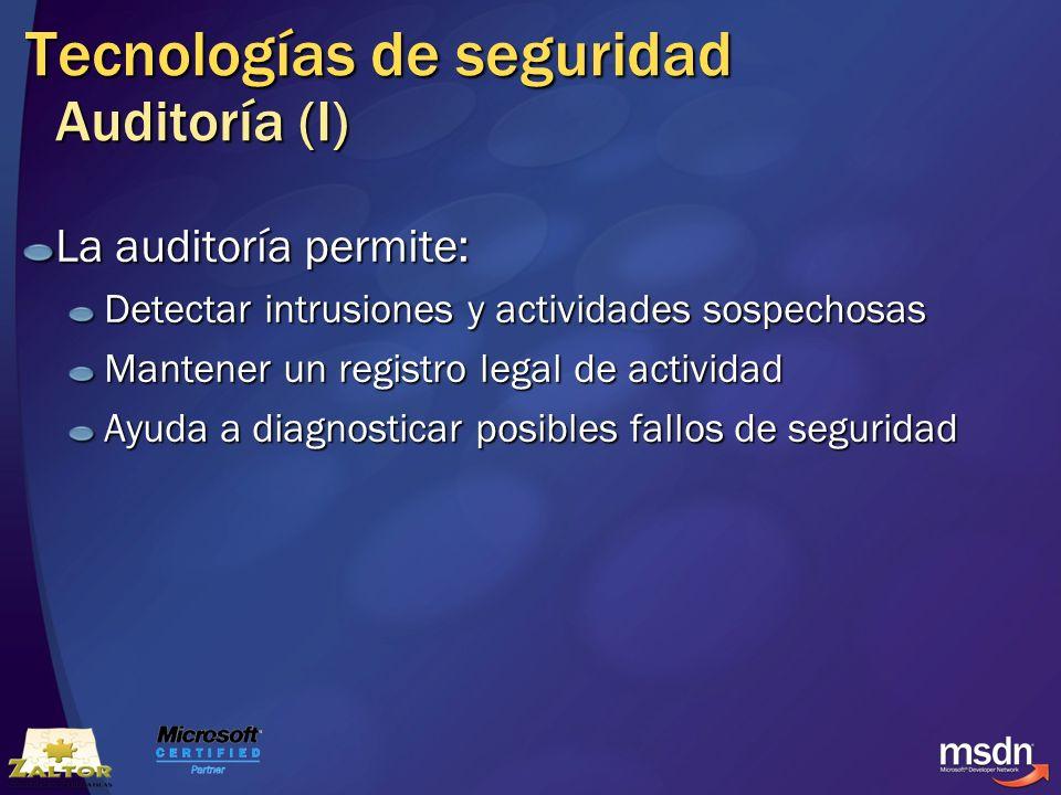 Tecnologías de seguridad Auditoría (I) La auditoría permite: Detectar intrusiones y actividades sospechosas Mantener un registro legal de actividad Ay