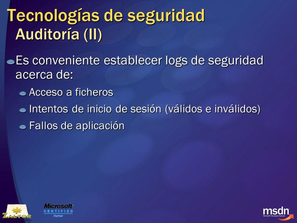 Tecnologías de seguridad Auditoría (II) Es conveniente establecer logs de seguridad acerca de: Acceso a ficheros Intentos de inicio de sesión (válidos