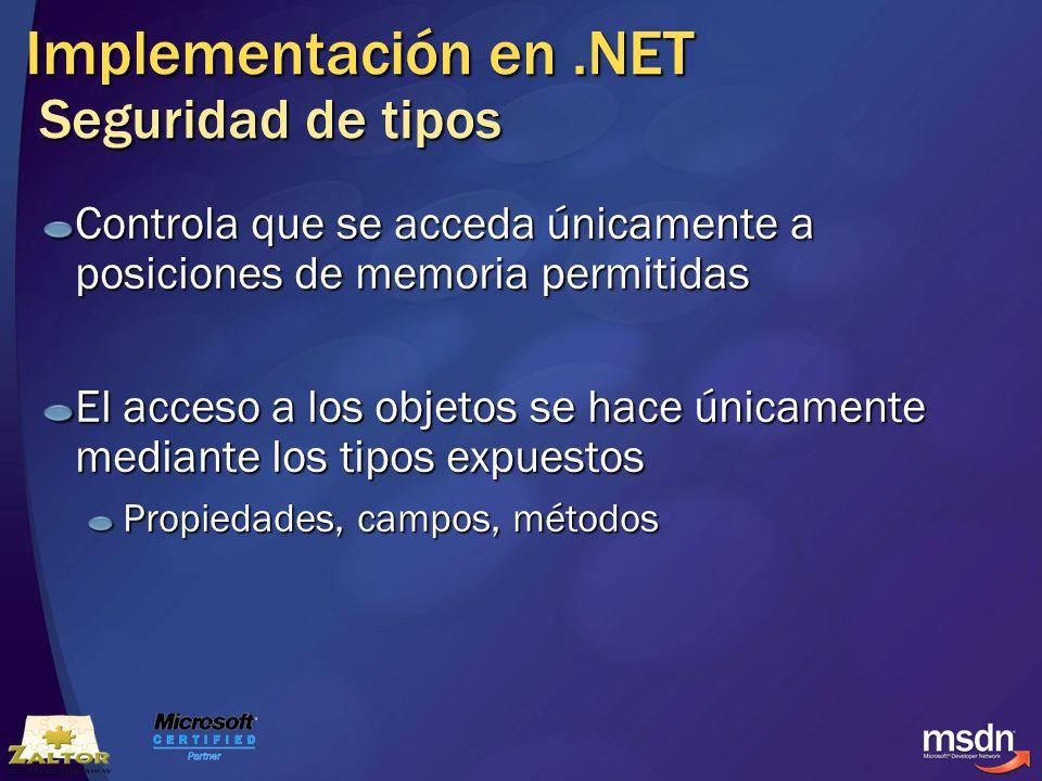Implementación en.NET Seguridad de tipos Controla que se acceda únicamente a posiciones de memoria permitidas El acceso a los objetos se hace únicamen