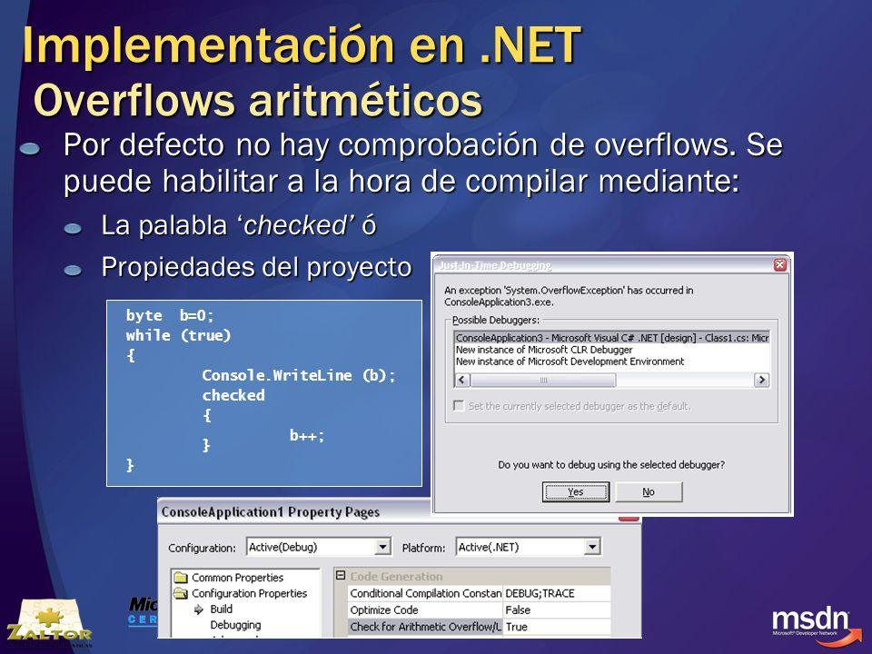 Implementación en.NET Overflows aritméticos Por defecto no hay comprobación de overflows. Se puede habilitar a la hora de compilar mediante: La palabl