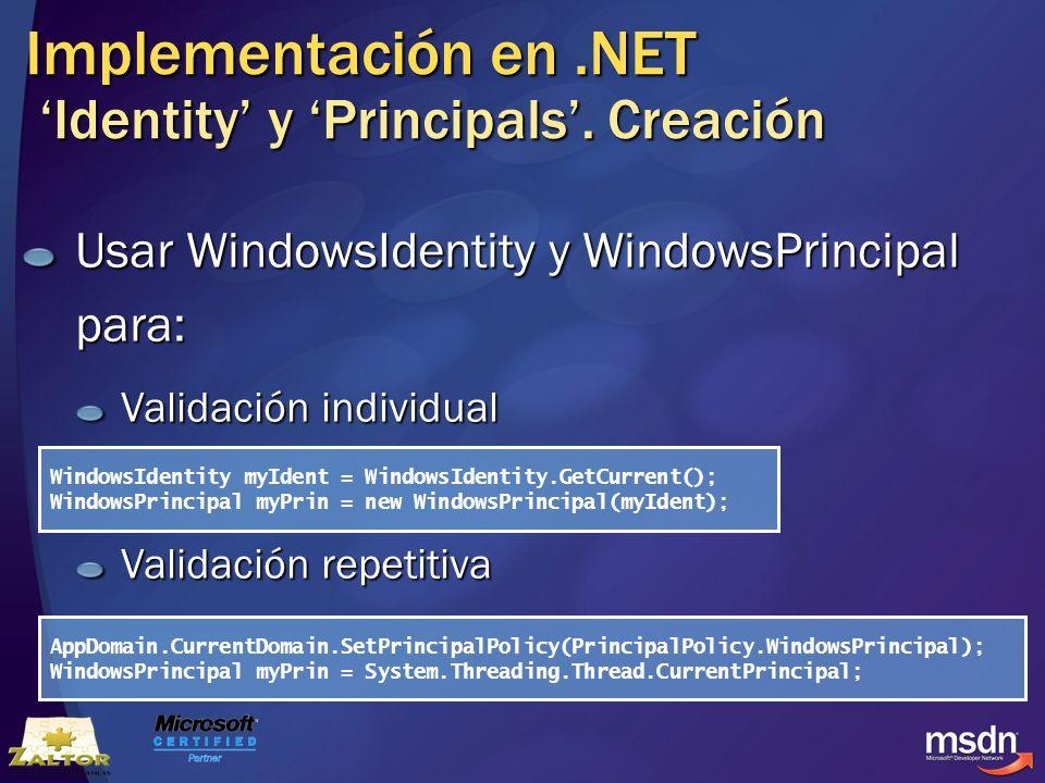 Implementación en.NET Identity y Principals. Creación Usar WindowsIdentity y WindowsPrincipal para: Validación individual Validación repetitiva Window