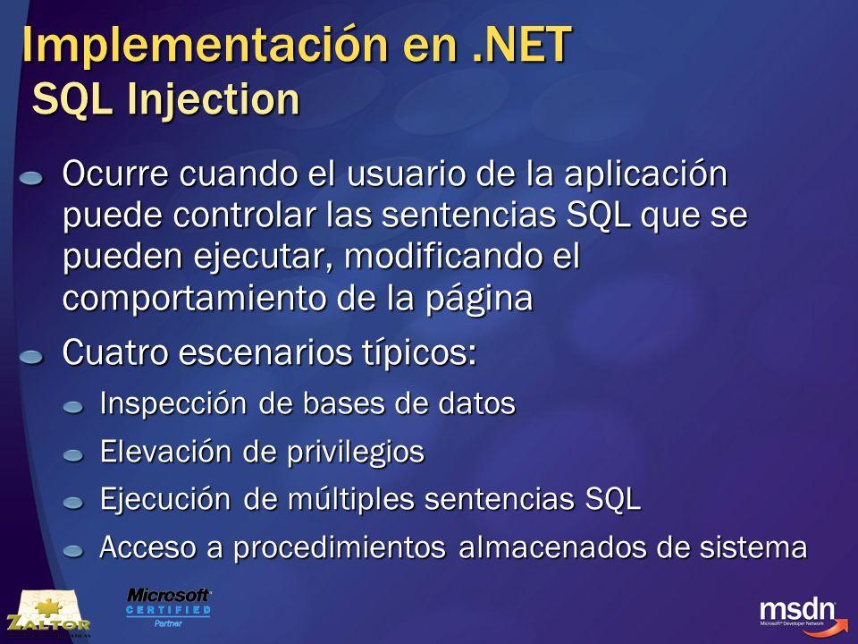 Implementación en.NET SQL Injection Ocurre cuando el usuario de la aplicación puede controlar las sentencias SQL que se pueden ejecutar, modificando e