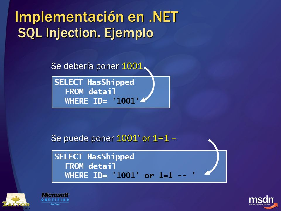 Implementación en.NET SQL Injection. Ejemplo SELECT HasShipped FROM detail WHERE ID= '1001' SELECT HasShipped FROM detail WHERE ID= '1001' or 1=1 -- '