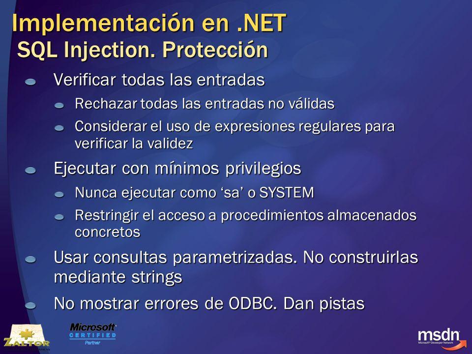 Implementación en.NET SQL Injection. Protección Verificar todas las entradas Rechazar todas las entradas no válidas Considerar el uso de expresiones r