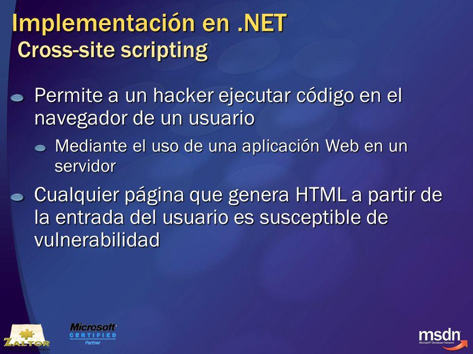 Implementación en.NET Cross-site scripting Permite a un hacker ejecutar código en el navegador de un usuario Mediante el uso de una aplicación Web en